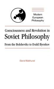 cover of Consciousness and revolution in soviet philosophy - David Bakhurst