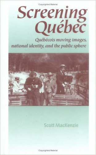 Screening Québec: Québécois Moving Images, National Identity and the Public Sphere cover